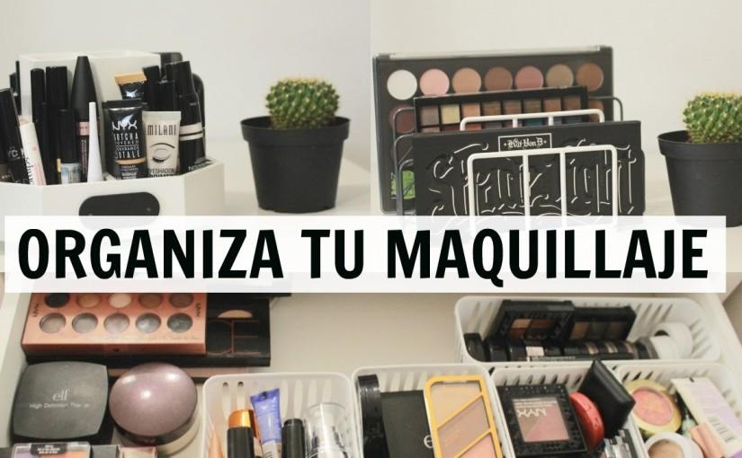 Organizar el maquillaje es mas fácil de lo quepensabas